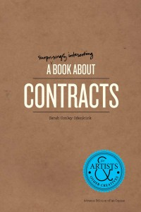 """A Surprisingly Interesting Book About Contracts: for artists & other creatives"" by Sarah Conley Odenkirk 176 pages, softcover AMMO, Los Angeles, 2014 ammobooks.com"